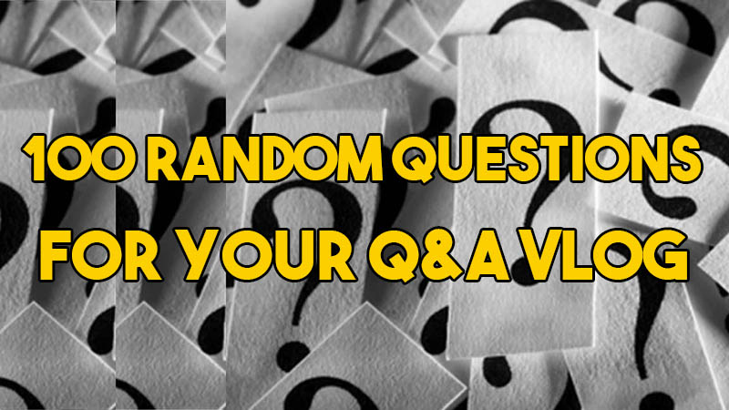 100 Random questions for your Q&A Vlog - VlogLikePro com